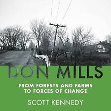 Don Mills : From Forests and Farms to Forces of Change by Scott Kennedy...