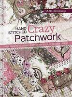 Hand-Stitched Crazy Patchwork. More Than 160 Techniques and Stitches to Create O