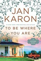 To Be Where You Are (A Mitford Novel) by Karon, Jan