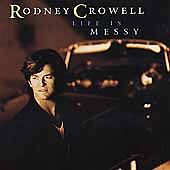 Life Is Messy by Rodney Crowell (CD, 1992, Lucky Dog (Epic))
