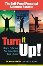 Turn It Up!: How to Perform at Your Highest Level