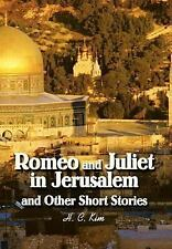 Romeo and Juliet in Jerusalem and Other Short Stories by H. Kim (2003,...