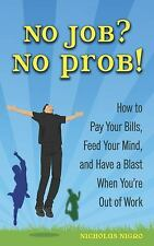 No Job? No Prob!: How to Pay Your Bills, Feed Your Mind, and Have a Blast When Y