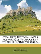 Svea Rikes Historia Under Konung Gustaf Adolf Den Stores Regering, Volume 5... (