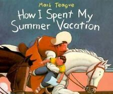 How I Spent My Summer Vacation by Teague, Mark