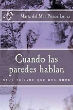 Cuando Las Paredes Hablan : Esos Relatos Que Nos Unen by Maria del Mar Ponce...