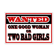 """Wanted One Good Woman Or Two Bad Girls car bumper sticker decal 5"""" x 3"""""""