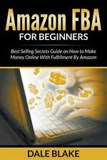 Amazon Fba for Beginners : Best Selling Secrets Guide on How to Make Money...