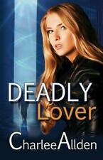 Deadly Lover : Love Can Get You Killed by Charlee Allden (2015, Paperback)