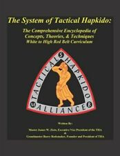 The System of Tactical Hapkido the Comprehensive Encyclopedia of Concepts, Th...