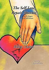 The Self-Love Repair Manual : How to Regain Lost Self-Esteem by Abby Dawn...