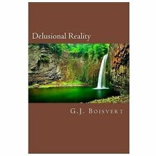 Delusional Reality by G. J. Boisvert (2013, Paperback)