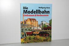 Die Modellbahn 3 - Umbauen & Verbessern - W. Horn - Ratgeber - Modelleisenbahn