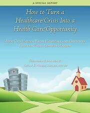 How to Turn a Healthcare Crisis Into a Health Care Opportunity: What Can Happen