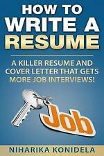 How to Write a Resume: A Killer Resume and Cover Letter That Gets More Job Inter