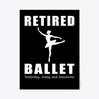 "Retired Ballet Yesterday Today Tomorrow Gift Poster - 18""x24"""
