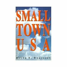 Small Town USA by Ralph E. Robinson (2001, Paperback)