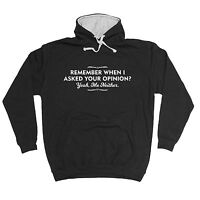 REMEMBER WHEN I ASKED YOUR OPINION HOODIE hoody crazy funny birthday gift 123t