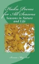 Haiku Poems for All Seasons : Seasons in Nature and Life by Bonnie Best...