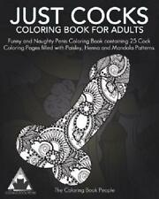 Just Cocks Coloring Book For Adults: Funny And Naughty Penis Coloring Book Conta