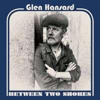 Glen Hansard - Between Two Shores Nuovo CD Digi Confezione