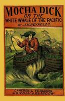 Mocha Dick: Or the White Whale of the Pacific by J.N. Reynolds (English) Paperba