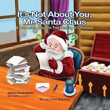 It's Not about You Mr. Santa Claus: A Love Letter about the True Meaning of Chri