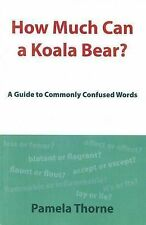 How Much Can a Koala Bear?: A Guide to Commonly Confused Words by Pamela Thorne