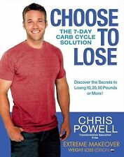 Choose to Lose : The 7-Day Carb Cycle Solution by Chris Powell ( Hardcover)