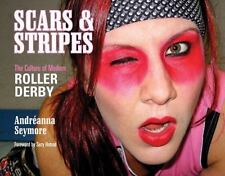 Scars & Stripes: The Culture of Modern Roller .. 076434689X by Andréanna Seymore