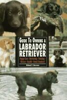 The Guide to Owning Labrador Retriever by Burrows, Richard T.