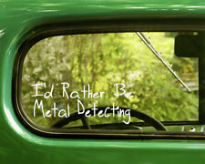 2 I'D RATHER BE METAL DETECTING DECAL Stickers For Car Window Bumper Laptop Jeep