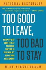 Too Good to Leave, Too Bad to Stay : A Step-by-Step Guide to Help You Decide...