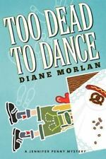 Too Dead to Dance : A Jennifer Penny Mystery by Diane Morlan (2012, Paperback)