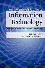 An Executives Guide to Information Technology: Principles, Business Models, and