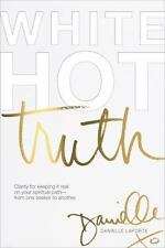 White Hot Truth: Clarity for Keeping It Real on Your Spiritual Path from One ...