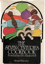 The Seven Centuries Cookbook.  Richard 11 to Elizabeth 11. Maxime McKendry. Rare
