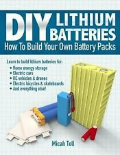 DIY Lithium Batteries: How to Build Your Own Battery Packs by Toll, Micah