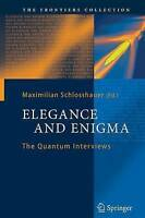 NEW Elegance and Enigma: The Quantum Interviews (The Frontiers Collection)