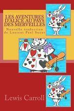 Les Aventures d'Alice Au Pays des Merveilles : Nouvelle Traduction de Laurent...