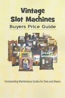 Vintage Slot Machines Buyers Price Guide, Paperback by Slot Machine Depot Pub...