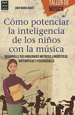Cómo potenciar la inteligencia de los niños con la música: Desarrolle sus habili