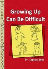 Growing up Can Be Difficult by Sean (2015, Paperback)