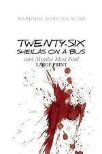 Twenty-Six Sheilas on a Bus : And Murder Most Foul by marjorie ward (2015,...
