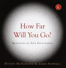 How Far Will You Go? : Questions to Test Your Limits - by Saywell and McFarlane
