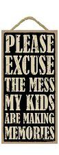 "PLEASE EXCUSE MESS MY KIDS MAKING MEMORIES Primitive Wood Hanging Sign 5"" x 10"""
