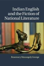 INDIAN ENGLISH AND THE FICTION OF NATIONAL LITERATURE - MARANGOLY GEORGE, ROSEMA