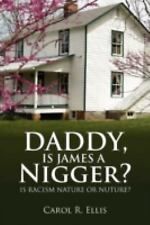 Daddy, Is James a Nigger? : Is Racism Nature or Nuture? by Carol R. Ellis...