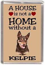 "Australian Kelpie Dog Fridge Magnet ""A HOUSE IS NOT A HOME"" by Starprint"