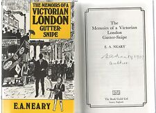 SIGNED E A NEARY THE MEMOIRS OF A VICTORIAN LONDON GUTTER-SNIPE FIRST ED HB 1990